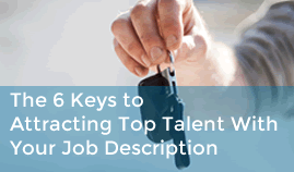 The 6 Keys to Attracting Top Talent With Your Job Description