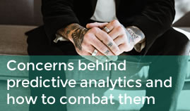 Concerns behind predictive analytics and how to combat them