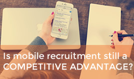 Is mobile recruitment still a competitive advantage?